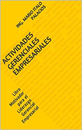 ING. MARIO ITALO PALACIOS - ACTIVIDADES GERENCIALES EMPRESARIALES: Libro Motivador para el Liderazgo Gerencial Empresarial (Spanish Edition)