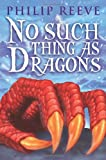 No Such Thing As Dragons (0545222249) by Reeve, Philip