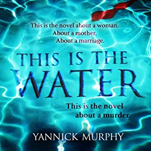 This Is the Water | [Yannick Murphy]