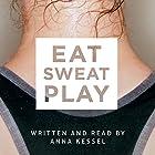 Eat Sweat Play: How Sport Can Change Our Lives Hörbuch von Anna Kessel Gesprochen von: Anna Kessel
