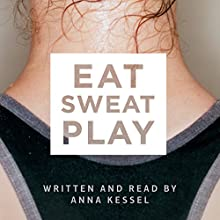 Eat Sweat Play: How Sport Can Change Our Lives | Livre audio Auteur(s) : Anna Kessel Narrateur(s) : Anna Kessel