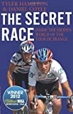 Tyler Hamilton The Secret Race: Inside the Hidden World of the Tour de France: Doping, Cover-ups, and Winning at All Costs