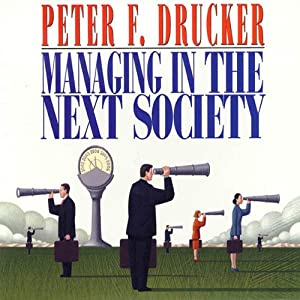 Managing in the Next Society | [Peter F. Drucker]