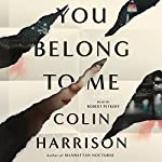 You Belong to Me: A Novel | Colin Harrison