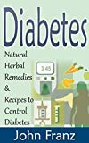 Diabetes: Natural Herbal Remedies & Recipes to Control Diabetes (Herbal Teas, Healthy Smoothies and Nutritional Snacks for Diabetics)