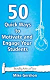 50 Quick Ways to Motivate and Engage Your Students (Quick 50 Teaching Series Book 6)