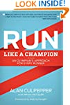 Run Like a Champion: An Olympian's Ap...