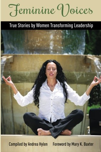 Feminine Voices: True Stories by Women Transforming Leadership