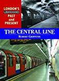 Robert Griffiths The Central Line (London's Underground Past and Present)