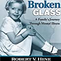 Broken Glass: A Family's Journey Through Mental Illness (       UNABRIDGED) by Robert V. Hine Narrated by Gary D. MacFadden