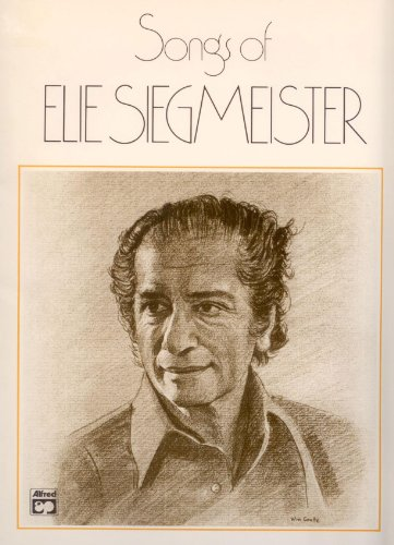 The Songs of Elie Siegmeister: For My Daughters, Two Songs of the City, Elegies for Garcia Lorca, Five Cummings Songs, Evil [Music Score for Voice and Piano] (Elegies A Song Cycle compare prices)