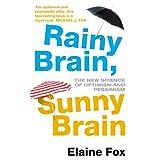 Rainy Brain, Sunny Brain: The New Science of Optimism and Pessimismby Elaine Fox