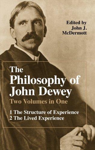 The Philosophy of John Dewey: Volume 1. The Structure of Experience.  Volume 2: The Lived Experience