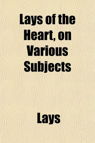 Lays of the Heart, on Various Subjects
