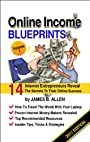 Online Income Blueprints Vol. 1: 14 Internet Entrepreneurs Reveal The Secrets To Their Online Success