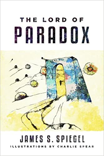 The Lord of Paradox by James S. Spiegel