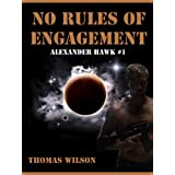 No Rules Of Engagement (Alexander Hawk Series Book 1) ~ Thomas Wilson