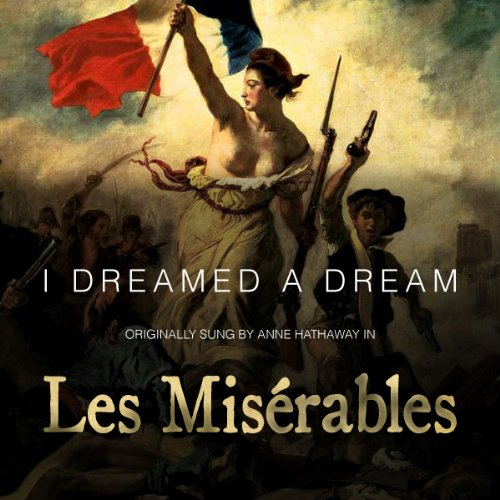 """I Dreamed A Dream (Originally By Anne Hathaway) [From The Film """"Les Miserables]"""