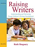 Raising Writers: Understanding and Nurturing Young Childrens Writing Development