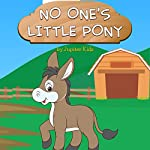 No One's Little Pony |  Jupiter Kids