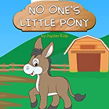 No One's Little Pony (       UNABRIDGED) by Jupiter Kids Narrated by Christy Williamson