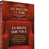 echange, troc La Brune que voilà (Au théâtre ce soir)