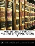 echange, troc Jns Jakob Berzelius, Hoefer, Melchior Esslinger - Trait de Chimie Minerale, Vgtale Et Animale, Volume 5