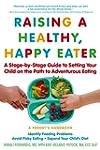 Raising a Healthy, Happy Eater: A Par...