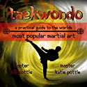 Taekwondo: A Practical Guide to the World's Most Popular Martial Art (       UNABRIDGED) by Bill Pottle, Katie Pottle Narrated by Adam B. Crafter