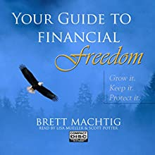 Your Guide to Financial Freedom (       UNABRIDGED) by Brett Machtig Narrated by Lisa Mueller, Scott Potter
