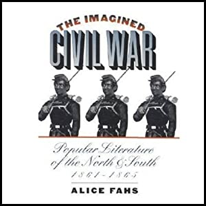The Imagined Civil War: Popular Literature of the North and South, 1861-1865 | [Alice Fahs]