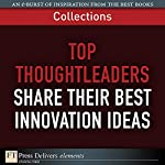 FT Press Delivers: Top Thoughtleaders Share Their Best Innovation Ideas | Phil Baker,Robert Brunner,Jim Champy,David Edery,Stewart Emery,Russ Hall,Barry Libert,Ethan Mollick,Satish Nambisan,Michael Roberto