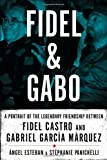 img - for Fidel & Gabo: A Portrait of the Legendary Friendship Between Fidel Castro and Gabriel Garcia Marquez by Angel Esteban (2009-09-15) book / textbook / text book