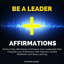 Be a Leader Affirmations: Positive Daily Affirmations to Enhance Your Leadership Skills Using the Law of Attraction, Self-Hypnosis Discours Auteur(s) : Stephens Hyang Narrateur(s) : Susan Smith