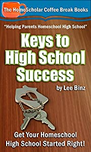Keys to High School Success: Get Your Homeschool High School Started Right! (The HomeScholar's Coffee Break Book series 6)