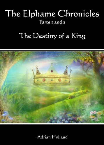 E-book - The Elphame Chronicles - Parts 1 and 2 - The Destiny of a King by Adrian Holland