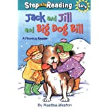 Jack and Jill and Big Dog Bill: A Phonics Reader (Step Into Reading) ~ Martha Weston