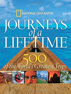 Journeys of a Lifetime: 500 of the World's Greatest Trips by National Geographic