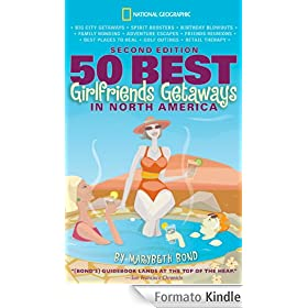 50 Best Girlfriends Getaways in North America, 2nd Edition