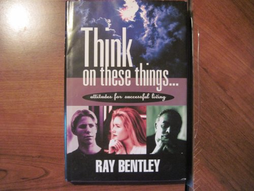 Think On These Things; Attitudes for Successful Living [Hardcover] by Unnamed