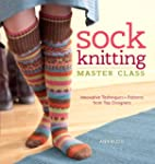Sock Knitting Master Class: Innovativ...