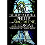 The Gnostic Gospels of Philip, Mary Magdalene, and Thomas ~ Joseph Lumpkin
