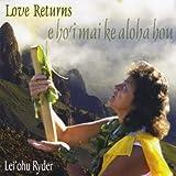 Love Returns: E Ho`i Mai Ke Aloha Hou