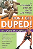 img - for Don't Get Duped : A Consumer's Guide to Health and Fitness by Forness, Larry M. (2001) Paperback book / textbook / text book