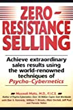 img - for Zero-Resistance Selling: Achieve Extraordinary Sales Results Using World Renowned techqs Psycho Cyberneti book / textbook / text book