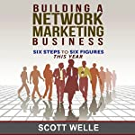 Building a Network Marketing Business: Six Steps to Six Figures This Year | Scott Welle