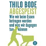 """Abgespeist: Wie wir beim Essen betrogen werden und was wir dagegen tun k�nnenvon """"Thilo Bode"""""""