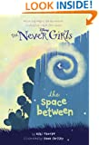 Never Girls #2: The Space Between (Disney Fairies) (A Stepping Stone Book(TM))