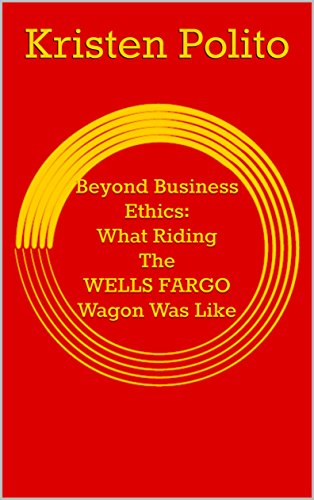 beyond-business-ethics-what-riding-the-wells-fargo-wagon-was-like-updated