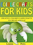 Edible Crafts for Kids: Creative, Colorful Kids Crafts to Create and Eat (English Edition)